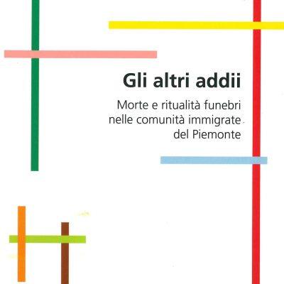 Gli altri addii. Morte e ritualità funebri nelle comunità immigrate del Piemonte